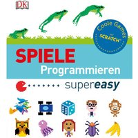 Dorling Kindersley Spiele programmieren super easy Coole Games mit Scratch™